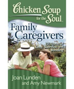 Chicken Soup for the Soul- Family Caregivers- 101 Stories of Love, Sacrifice, and Bonding