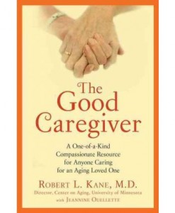 The Good Caregiver- A One-Of-A-Kind Compassionate Resource for Anyone Caring for an Aging Loved One
